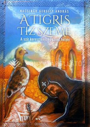 Kép: A tigris tíz szeme - A szír kereszténység szent helyei