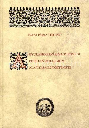 Kép: A Gyulafehérvár-nagyenyedi Bethlen-kollégium alapítása és története