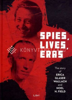 Kép: Spies, Lives and Eras - The Story of Erica Glaser Wallach and Noel H. Field