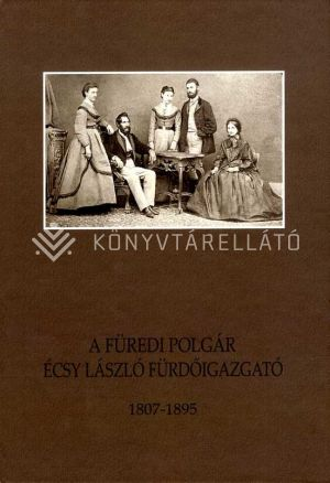 Kép: A füredi polgár Écsy László fürdőigazgató 1807-1895
