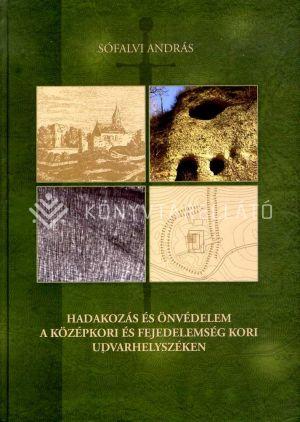 Kép: Hadakozás és önvédelem a középkori és fejedelemség kori Udvarhelyszéken