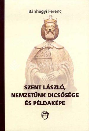 Kép: Szent László, nemzetünk dicsősége és példaképe