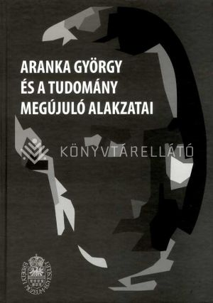 Kép: Aranka György és a tudomány megújuló alakzatai