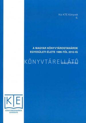 Kép: A magyar könyvtárostanárok egyesületi élete 1986tól 2012ig (Kis KTE könyvek, 6.)