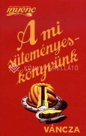 Kép: A mi süteményeskönyvünk  (FV)