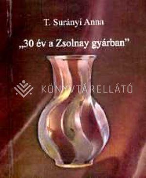 """Kép: """"30 év a Zsolnay gyárban"""""""