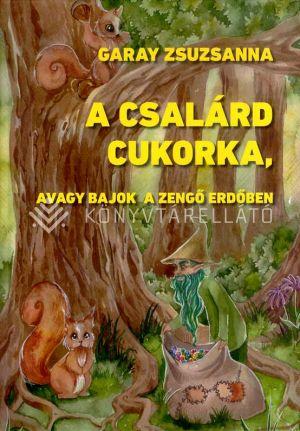 Kép: A csalárd cukorka, avagy bajok a Zengő Erdőben