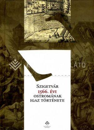 Kép: Szigetvár 1566. évi ostromának igaz története