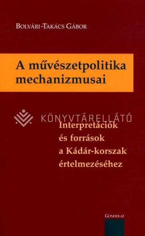Kép: A művészetpolitika mechanizmusai - Interpretációk és források a Kádár-korszak értelmezéséhez