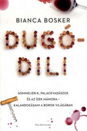 Kép: Dugódili - Sommelier-k, palackvadászok és az ízek mámora -  Kalandozásaim a borok világában