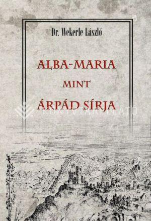 Kép: ALBA-MARIA mint ÁRPÁD SÍRJA