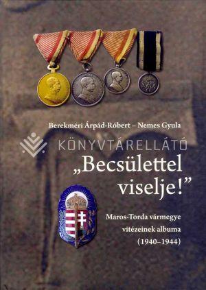 """Kép: """"Becsülettel viselje!"""" Maros-Torda vármegye vitézeinek albuma (1940?1944)"""