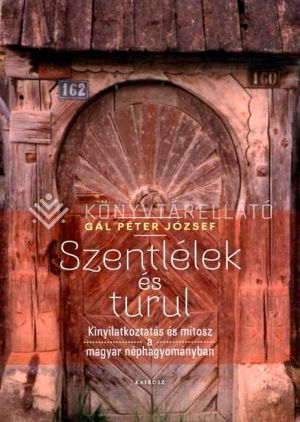 Kép: Szentlélek és turul-Kinyilatkoztatás és mítosz a magyar néphagyományban