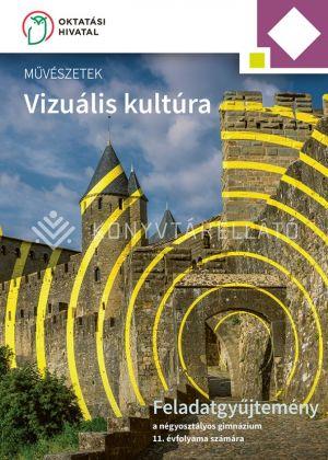 Kép: Művészetek - Vizuális kultúra. Feladatgyűjtemény a négyosztályos gimnázium 11. évfolyama számára