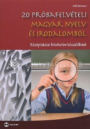 Kép: 20 próbafelvételi magyar nyelv és irodalomból - Középiskolai felvételire készülőknek