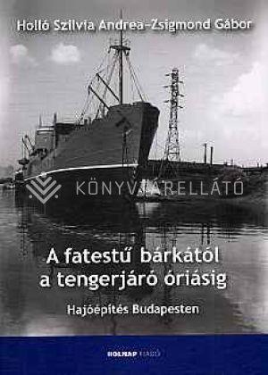 Kép: A fatestű bárkától a tengerjáró óriásig